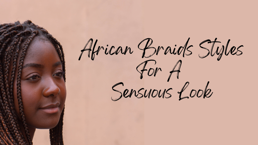 African Braids Styles For A Sensuous Look