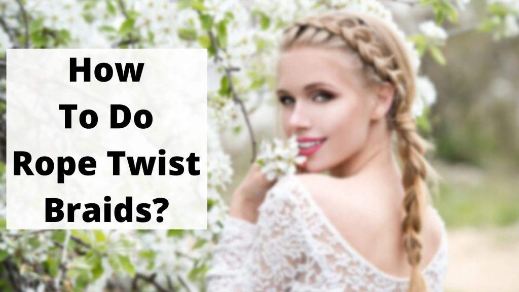 How To Do Rope Twist Braids